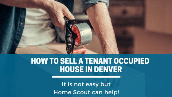 How To Sell A Tenant Occupied House in Denver,It is not easy but Home Scout can help!